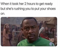Funny, Shoes, and Smh: When it took her 2 hours to get ready  but she's rushing you to put your shoes  on Smh tag her