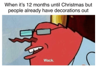 Christmas, Cancer, and Wack: When it's 12 months until Christmas but  people already have decorations out  Wack. Karen got cancer and I have visitation rights again