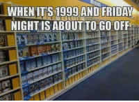 Friday, Memes, and 🤖: WHEN IT'S 1999 AND FRIDAY  NIGHT IS ABOUTTO GO OFF Friday nights were my favorite 😭