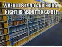 Memes, 90's, and 🤖: WHEN ITS 1999 AND FRIDAY  NIGHTIS ABOUT TOGO OFF From The Nostalgic 90s