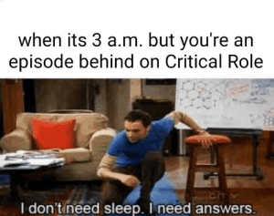 DnD, Sleep, and Answers: when its 3 a.m. but you're an  episode behind on Critical Role  I don't ineed sleep. I need answers. No spoilers please