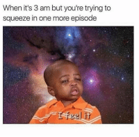One, Squeeze, and More: When it's 3 am but you're trying to  squeeze in one more episode