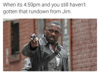 rundown: When its 4:59pm and you still haven't  gotten that rundown from Jim