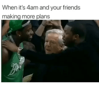 Friends, Funny, and Sleep: When it's 4am and your friends  making more plans Tag friends who always gonna go back to sleep 😴