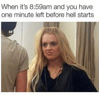Fucking, Girl Memes, and Hell: When it's 8:59am and you have  one minute left before hell starts Fucking Susan