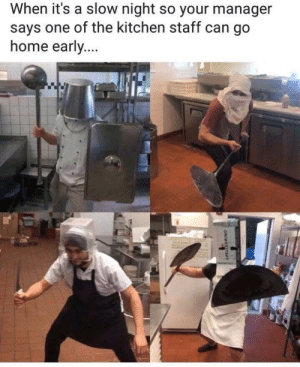 Im betting my money on the guy with the knife by Basti52522 FOLLOW HERE 4 MORE MEMES.: When it's a slow night so your manager  says one of the kitchen staff can go  home early Im betting my money on the guy with the knife by Basti52522 FOLLOW HERE 4 MORE MEMES.