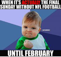 LET'S GO!: WHEN ITS  ACTUALLY  THE FINAL  SUNDAY WITHOUT NFL FOOTBALL  CONFLMEMEZ  UNTIL FEBRUARY LET'S GO!