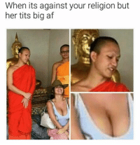Af, Tits, and Religion: When its against your religion but  her tits big af 😏😜😂