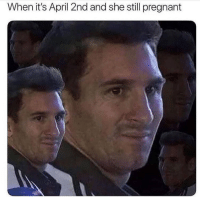 Memes, Pregnant, and April: When it's April 2nd and she still pregnant https://t.co/912EgDrRV5