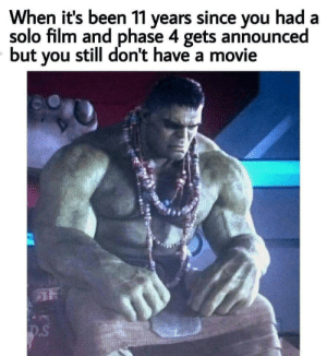Hulk, Movie, and Sad: When it's been 11 years since you had a  solo film and phase 4 gets announced  but you still don't have a movie  D.S Hulk sad.