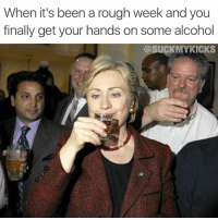 Memes, Alcohol, and Alcoholic: When it's been a rough week and you  finally get your hands on some alcohol  @SUCK MY KICKS 😍😍😍