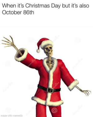 Christmas, Dank, and Meme: When it's Christmas Day but it's also  October 86th  made with memauc I've been saving this meme since Thanksgiving by Luke-HW MORE MEMES