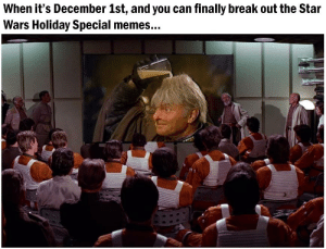 Memes, Star Wars, and Break: When it's December 1st, and you can finally break out the Star  Wars Holiday Special memes... Just for once, let me look on you with my own eyes...