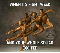 Fucking, Meme, and Memes: WHEN ITS FIGHT WEEK  MAMMA MEMES  AND YOUR WHOLE SQUAD  EXCITED Its fucking fight week guys!!!! All of us here at mma memes are excited are you. -Jmig (sorry been away for a while)