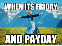 WHEN ITS FRIDAY  AND PAYDAY  COM