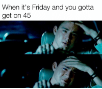 Friday, It's Friday, and Texas: When it's Friday and you gotta  get on 45 Lord, give me strength.
