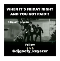 Friday, Funny, and It's Friday: WHEN IT'S FRIDAY NIGHT  AND YOU GOT PAID!!  edjgoofy.keyezer  Follow  @digoo  eyezer 😂😂💃💃 fridaynight payday funniest15seconds Created by @djgoofy_keyezer Email: funniest15seconds@yahoo.com Youtube : funniest15seconds Website : www.viralcontrol.co