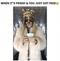Friday, It's Friday, and Memes: WHEN IT'S FRIDAY & YOU JUST GOT PAID IT'S FRIDAY! 😂😂 Tag your weekend party squad 👇🏼