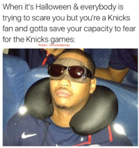 Halloween isn't the scariest time of the year. Whenever The Knicks Are Playing is the scariest time of the year. Happy Halloween, Knicks fans!   COMMENT: What are some of the most thrilling New York Knicks games you've ever watched? (Wins only) -Tommy  New York Knicks Memes: When it's Halloween & everybody is  trying to scare you but you're a Knicks  fan and gotta save your capacity to fear  for the Knicks games:  Twitter: @KnicksMemes Halloween isn't the scariest time of the year. Whenever The Knicks Are Playing is the scariest time of the year. Happy Halloween, Knicks fans!   COMMENT: What are some of the most thrilling New York Knicks games you've ever watched? (Wins only) -Tommy  New York Knicks Memes