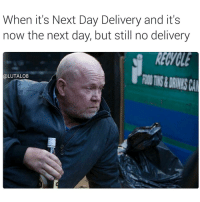 Drunk Phil Mitchell makes excellent meme material 😂😂😂😂: When it's Next Day Delivery and it's  now the next day, but still no delivery  @LUTALO8 Drunk Phil Mitchell makes excellent meme material 😂😂😂😂