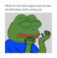 Fall, Fashion, and Stuff: When it's not even August and you see  the fall fashion stuff coming out: Sad Pepe