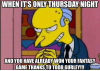 Is this you???  LIKE Our Friends ESPN FantasyFauxball!  Credit - Dale Kujanson: WHEN ITS ONLY THURSDAY NIGHT  AND YOU HAVE ALREADY WON YOUR FANTASY  GAMETHANKS TO TODD GURLEY!!! Is this you???  LIKE Our Friends ESPN FantasyFauxball!  Credit - Dale Kujanson