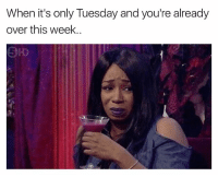 Is this some kind of sick joke😩 girlsthinkimfunnytwitter overtuesday: When it's only Tuesday and you're already  over this week..  When i's only Tuesday and youtre already  SHD  3. Is this some kind of sick joke😩 girlsthinkimfunnytwitter overtuesday