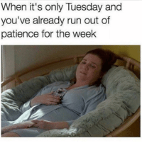 Very much so me: When it's only Tuesday and  you've already run out of  patience for the weelk Very much so me