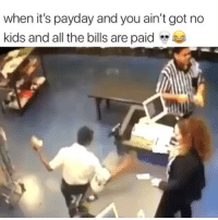 Funny, Kids, and All The: when it's payday and you ain't got no  kids and all the bills are paid 😂😂