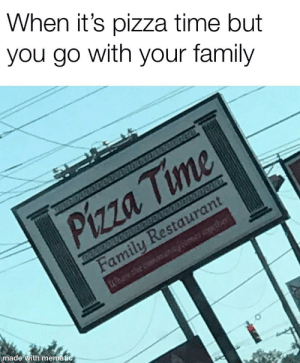 Personal time with family: When it's pizza time but  you go with your family  Pizza Time  Family Restaurant  Where the o  made with mematic Personal time with family