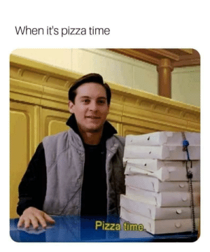 Pizza time: When it's pizza time  Pizza time  2 D Pizza time