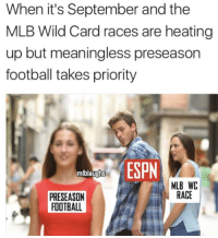 Sadly True  credit: mlblaughts: When it's September and the  MLB Wild Card races are heating  up but meaningless preseason  football takes priority  mlblaughs  MLB WC  RACE  PRESEASON  FOOTBALL Sadly True  credit: mlblaughts