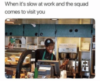 Ayyy gang gang 😂: When it's slow at work and the squad  comes to visit you  0 Ayyy gang gang 😂
