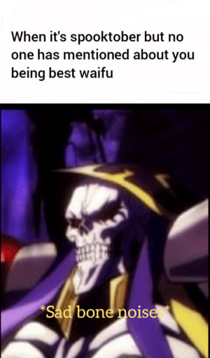 Anime, Bones, and Best: When it's spooktober but no  one has mentioned about you  being best waifu  Sad bone noise Yes papa bones, please give me your vitamin D.