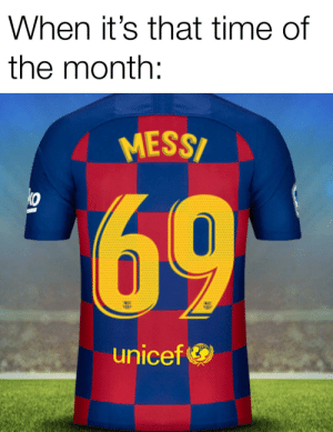 Slipped past the keeper....: When it's that time of  the month:  MESSI  69  unicef Slipped past the keeper....