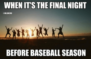 Baseball, Mlb, and Final: WHEN IT'S THE FINAL NIGHT  MLBMEME  BEFORE BASEBALL SEASON It's happening