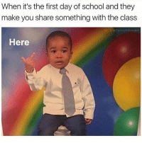 When it's the first day of school and they  make you share something with the class  IG: The Funny introvert  Here If you're not following (@thefunnyintrovert) I feel bad for you son