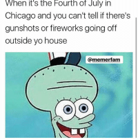 Lmaoo keep scrollin: When it's the Fourth of July in  Chicago and you can't tell if there's  gunshots or fireworks going off  outside yo house  memerfam Lmaoo keep scrollin