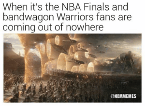 Finals, Nba, and NBA Finals: When it's the NBA Finals and  bandwagon Warriors fans are  coming out of nowhere  r.  @NBAMEMES Bandwagons...  Assemble