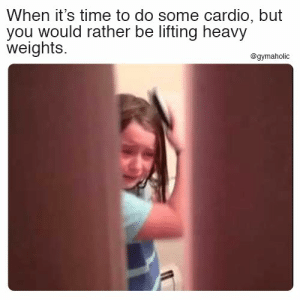 When it's time to do some cardio  But you would rather be lifting heavy weights.  More motivation: https://www.gymaholic.co  #fitness #motivation #gymaholic: When it's time to do some cardio, but  you would rather be lifting heavy  weights.  @gymaholic When it's time to do some cardio  But you would rather be lifting heavy weights.  More motivation: https://www.gymaholic.co  #fitness #motivation #gymaholic