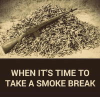 Memes, Break, and Time: WHEN IT'S TIME TO  TAKE A SMOKE BREAK It looks like someone had a long day... -- Cold Dead Hands 2nd Amendment Gear: Cdh2a.com/shop