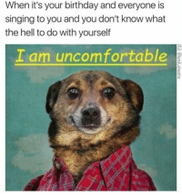 """Birthday, Memes, and Singing: When it's your birthday and everyone is  singing to you and you don't know what  the hell to do with yourself  I am uncomfortable <p>Everytime 😕 via /r/memes <a href=""""http://ift.tt/2qYl6Wf"""">http://ift.tt/2qYl6Wf</a></p>"""