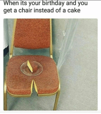 Birthday, Funny, and Cake: When its your birthday and you  get a chair instead of a cake Relatable 😂💀💯 NoChill