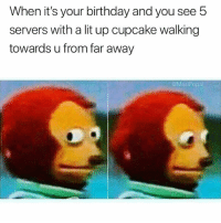 Birthday, Funny, and Lit: When it's your birthday and you see 5  servers with a lit up cupcake walking  towards u from far away  @MasiPopal Ahhh fuck here we go