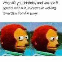 Birthday, Funny, and Lit: When it's your birthday and you see 5  servers with a lit up cupcake walking  towards u from far away  @MasiPopal Shit shit shit😳😳 Via @masipopal