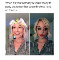 I have no friends but I chose to have no friends galdembanter dt snapchat filter @itsshenell: When it's your birthday & you're ready to  party but remember you're broke & have  no friends I have no friends but I chose to have no friends galdembanter dt snapchat filter @itsshenell