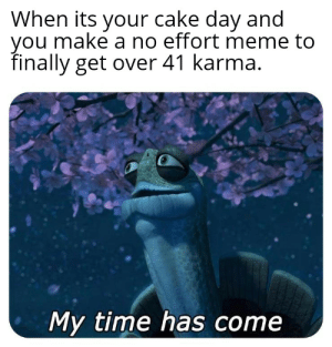 Funny, Meme, and Cake: When its your cake day and  you make a no effort meme to  finally get over 41 karma.  My time has come Still more effort than the ice cream meme