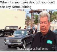 Cake, Express, and Karma: When it's your cake day, but you don't  see any Karma raining  Those bastards lied to me  PS Express I'm not seeing enough movement