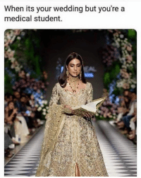 Wedding: When its your wedding but you're a  medical student.