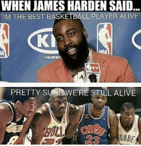 Alive, Basketball, and James Harden: WHEN JAMES HARDEN SAID  IM THE BEST BASKETBALL PLAYER ALIVE  BA  ONBAMEMES  PRETTY SURE WE'R  STILL ALIVE  23 He must've forgot 🤷♂️🤔
